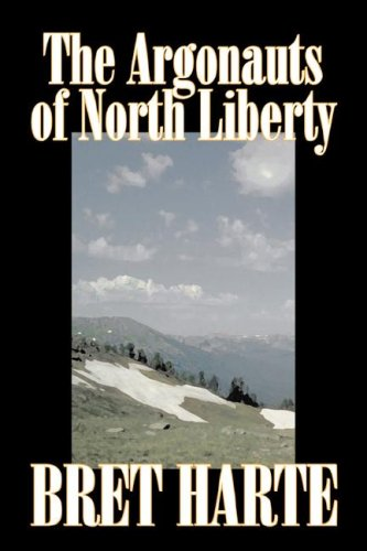 9781603126939: The Argonauts of North Liberty by Bret Harte, Fiction, Classics, Westerns, Historical
