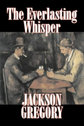 9781603127233: The Everlasting Whisper by Jackson Gregory, Fiction, Westerns, Historical