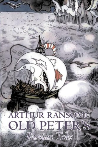 9781603127394: Old Peter's Russian Tales by Arthur Ransome, Fiction, Animals - Dragons, Unicorns & Mythical