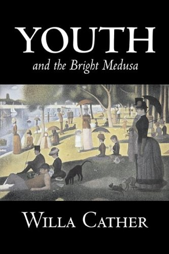 Youth and the Bright Medusa by Willa Cather, Fiction, Short Stories, Literary, Classics (9781603127943) by Willa Cather