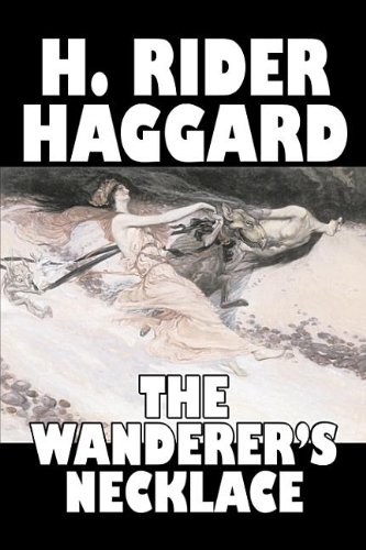 9781603128117: The Wanderer's Necklace by H. Rider Haggard, Fiction, Fantasy, Historical, Action & Adventure, Fairy Tales, Folk Tales, Legends & Mythology