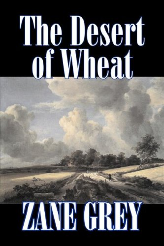 The Desert of Wheat: Zane Grey
