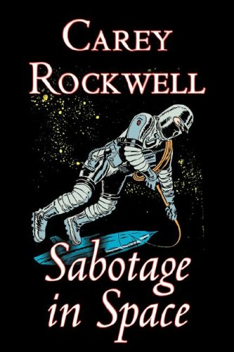 9781603128803: Sabotage in Space by Carey Rockwell, Science Fiction, Adventure