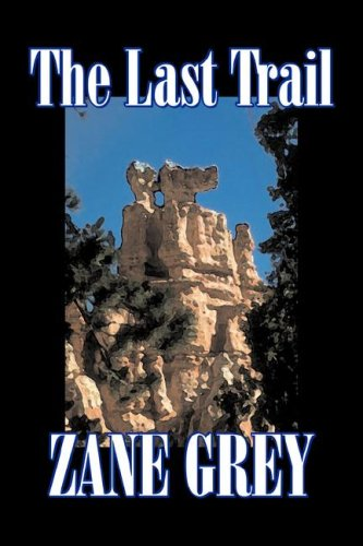 9781603129220: The Last Trail by Zane Grey, Fiction, Westerns, Historical