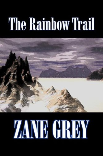 9781603129237: The Rainbow Trail by Zane Grey, Fiction, Westerns, Historical