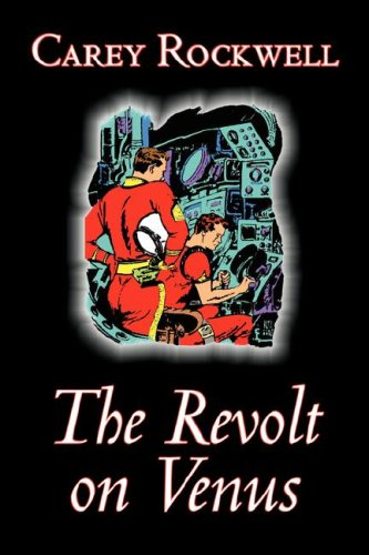 9781603129367: The Revolt on Venus by Carey Rockwell, Science Fiction, Adventure