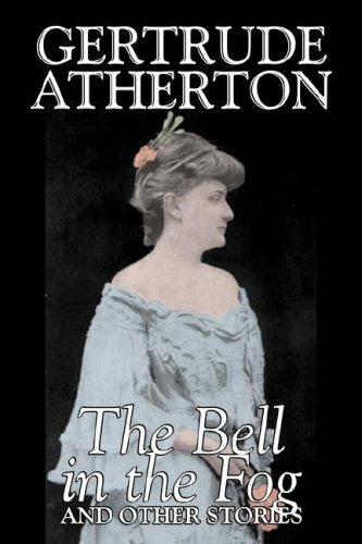 9781603129497: The Bell in the Fog and Other Stories by Gertrude Atherton, Fiction, Fantasy, Classics, Ghost