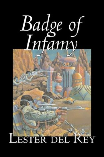 9781603129589: Badge of Infamy by Lester del Rey, Science Fiction, Adventure