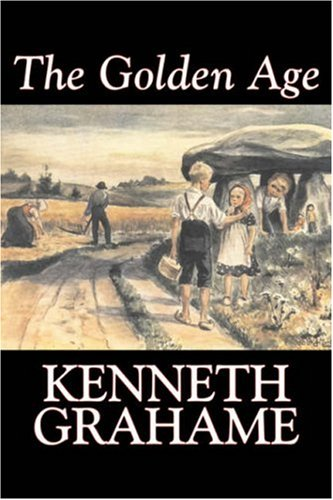 9781603129664: The Golden Age by Kenneth Grahame, Fiction, Fairy Tales & Folklore