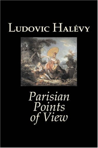 9781603129701: Parisian Points of View by Ludovic Halevy, Fiction, Classics, Literary