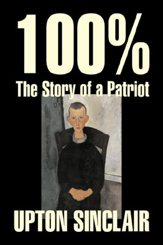 9781603129923: 100%: The Story of a Patriot by Upton Sinclair, Fiction, Classics, Literary