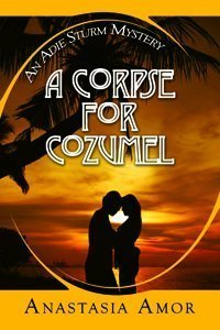9781603134828: A CORPSE FOR COZUMEL: AN ADIE STURM MYSTERY