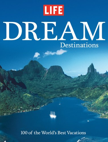 9781603200103: Life: Dream Destinations: 100 of the World's Best Vacations