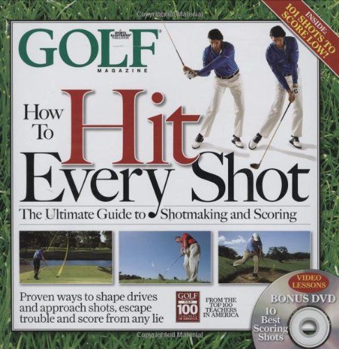 GOLF MAGAZINE How To Hit Every Shot: Editors of Golf Magazine