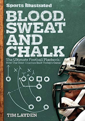9781603200615: Sports Illustrated Blood, Sweat and Chalk: The Ultimate Football Playbook: How the Great Coaches Built Today's Game