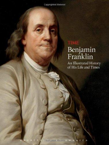 TIME Benjamin Franklin: An Illustrated History of: Richard Lacayo, Editors