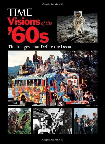 9781603201100: TIME Visions of the '60s: The Images that Define the Decade