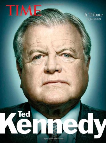 TED KENNEDY, A Tribute, 1932-2009