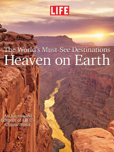 9781603201377: LIFE Heaven On Earth, The World's Must-See Destinations: An Expanded Edition of LIFE's Classic Book