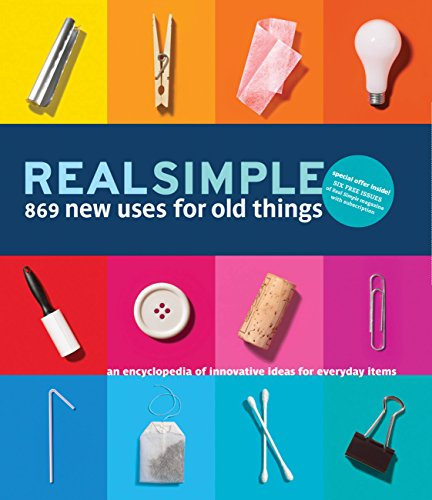 9781603201407: Real Simple 869 New Uses for Old Things: An Encyclopedia of Innovative Ideas for Everyday Items