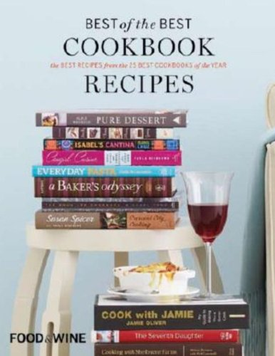 Food & Wine Best of the Best Cookbook Recipes: The Best Recipes from the 25 Best Cookbooks of the...