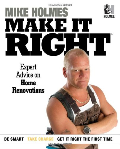 Make It Right: Expert Advice on Home Renovations (1603201947) by Holmes, Mike