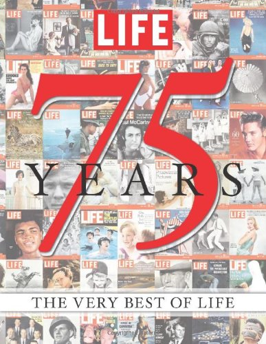 LIFE 75 Years: The Very Best of LIFE: Editors of Life