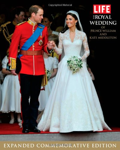 9781603202169: LIFE The Royal Wedding of Prince William and Kate Middleton: Expanded, Commemorative Edition (Life (Life Books))