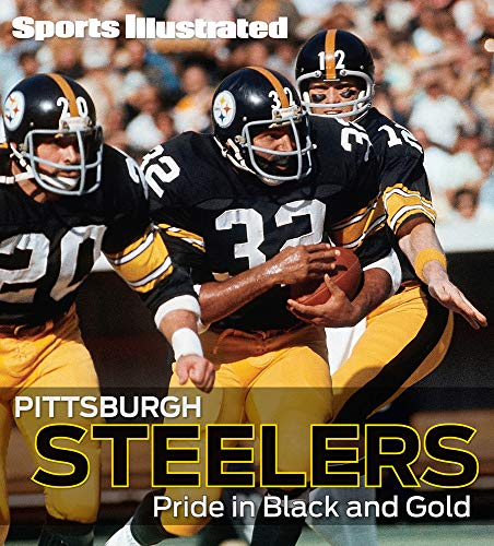 Sports Illustrated Pittsburgh Steelers: Pride in Black and Gold: Editors of Sports Illustrated