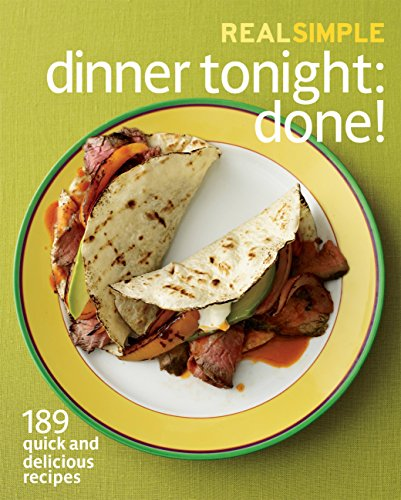 9781603208758: Real Simple Dinner Tonight -- Done!: 189 quick and delicious recipes