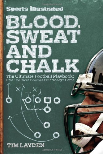 9781603208888: Blood, Sweat and Chalk: The Ultimate Football Playbook: How the Great Coaches Built Today's Game