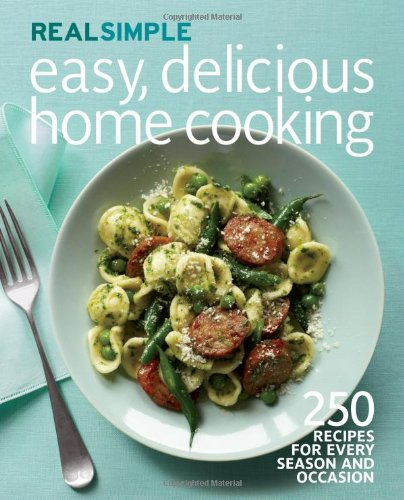 9781603209236: Real Simple: Easy, Delicious Home Cooking: A Year of Fresh, Healthy Recipes for Every Occasion