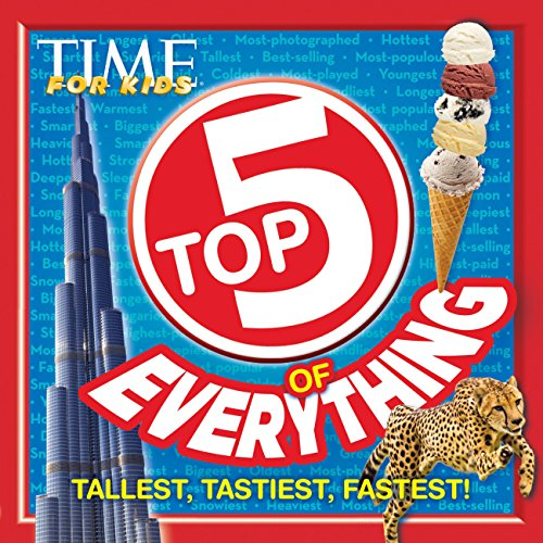 TIME For Kids Top 5 of Everything: Tallest, Tastiest, Fastest!: Editors of TIME For Kids Magazine
