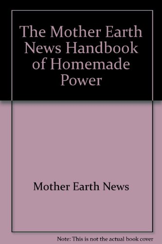 The Mother Earth News Handbook of Homemade Power (1603220038) by Mother Earth News