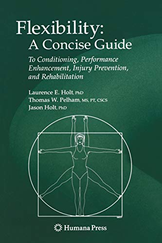Flexibility: A Concise Guide: To Conditioning, Performance: Laurence E. Holt,