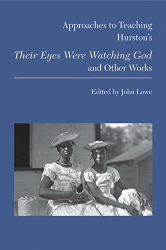 Approaches to Teaching Hurston's Their Eyes Were: John Lowe (Editor)