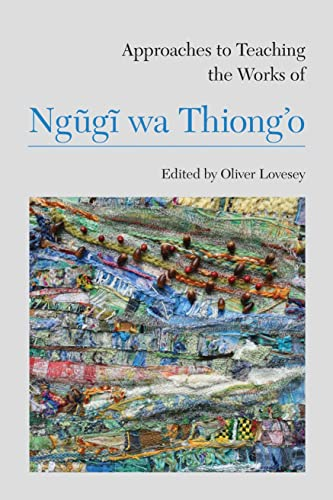9781603291125: Approaches to Teaching the Works of Ngũgĩ wa Thiong'o (Approaches to Teaching World Literature)