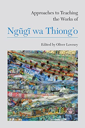 9781603291132: Approaches to Teaching the Works of Ngũgĩ wa Thiong'o (Approaches to Teaching World Literature)