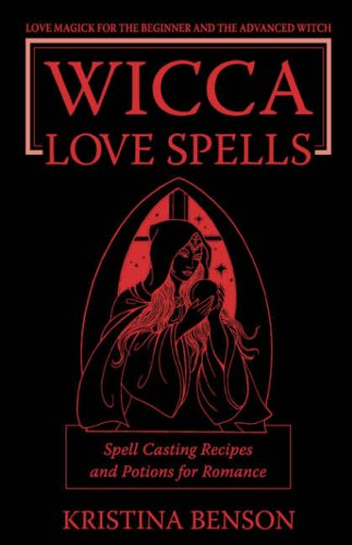 9781603320191: Wicca Love Spells: Love Magick for the Beginner and the Advanced Witch - Spell Casting Recipes and Potions for Romance
