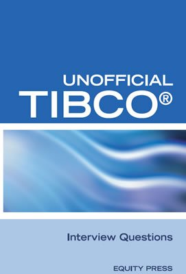 9781603320283: Unofficial Tibco (R) Business Workst Interview Questions, Answers, and Explanations: Tibco Certification Review Questions