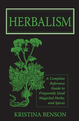 9781603320344: Wicca Herbs: Herbalism: A Complete Reference Guide to Frequently used Magickal Herbs, and Spices: Herbs for the Solo Wiccan Practitioner
