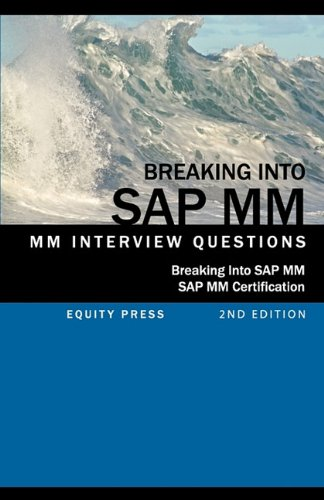Breaking Into SAP MM: SAP MM Interview Questions, Answers, and Explanations (SAP MM Certification ...