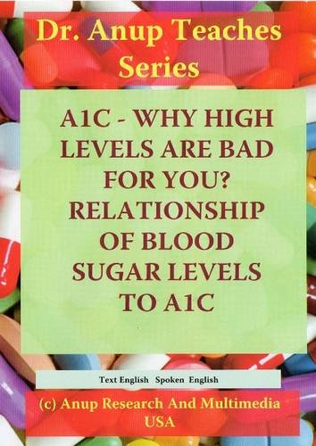 9781603351126: A1C Why High Levels are Bad For You. Relation to Blood Glucose and What to do when high. Diabetes Self Help Series. DVD DN3.101DIAE (Dr. Anup Teaches)