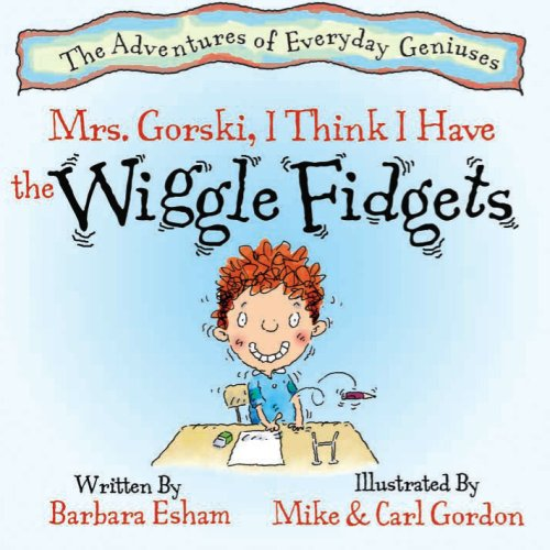 9781603364690: Mrs. Gorski, I Think I Have The Wiggle Fidgets (A Story About Attention. Distraction, and Creativity) (The Adventures of Everyday Geniuses)