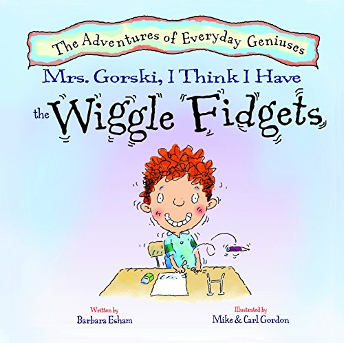 9781603368162: Mrs. Gorski, I Think I Have the Wiggle Fidgets (A Story About Attention. Distraction, and Creativity) New Edition (Adventures of Everyday Geniuses)
