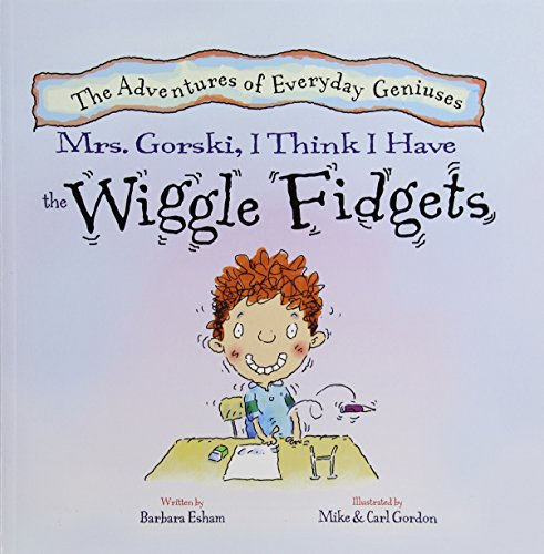 9781603368179: Mrs. Gorski, I Think I Have the Wiggle Fidgets (New Edition) (Adventures of Everyday Geniuses) (The Adventures of Everyday Geniuses)
