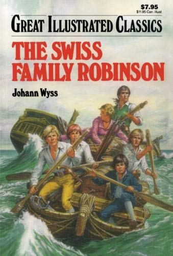 The Swiss Family Robinson (Great Illustrated Classics): Wyss, Johann