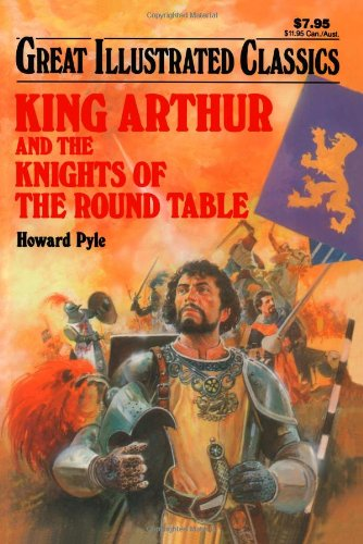 9781603400503: King Arthur and the Knights of the Round Table (Great Illustrated Classics)