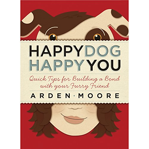 9781603420327: Happy Dog, Happy You: Quick Tips for Building a Bond with Your Furry Friend