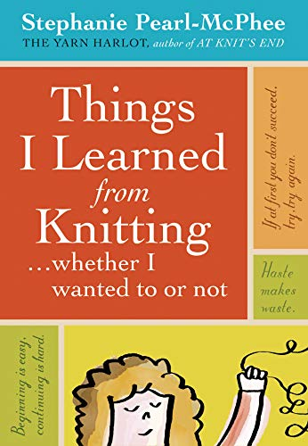 9781603420624: Things I Learned From Knitting: ...whether I wanted to or not
